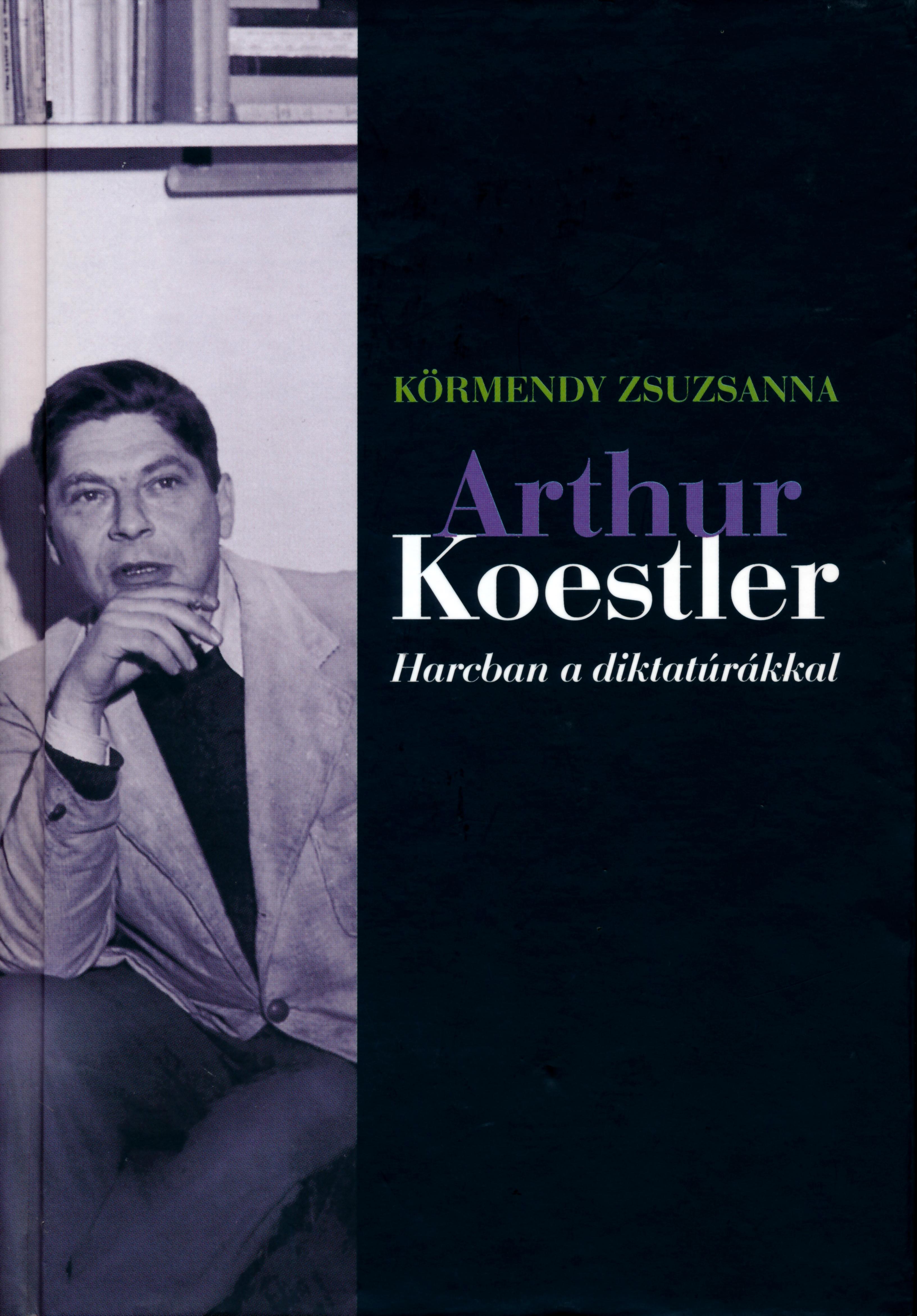 Arthur Koestler – Harcban a diktatúrákkal