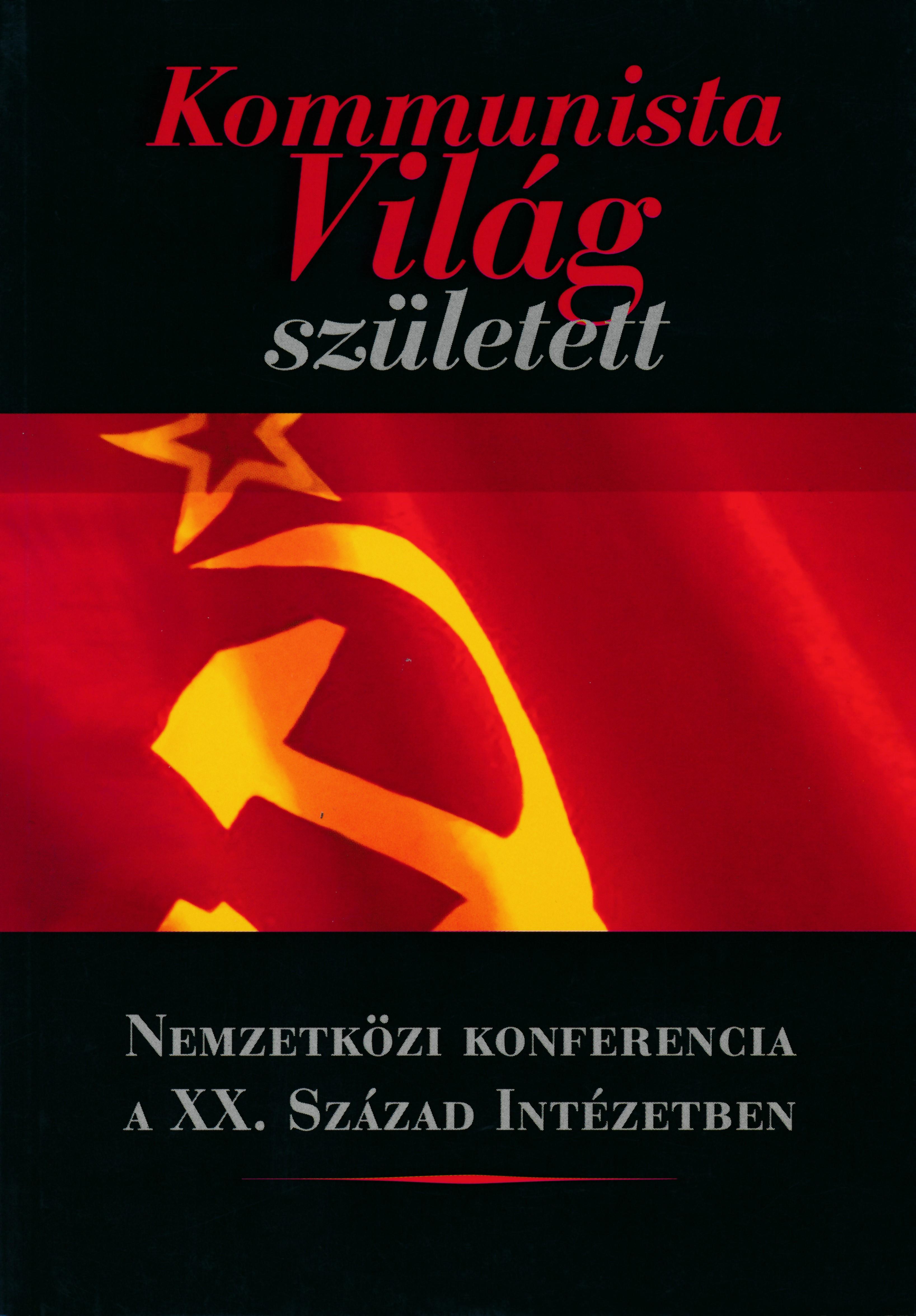 Kommunista Világ született. Nemzetközi Konferencia a XX. Század Intézetben