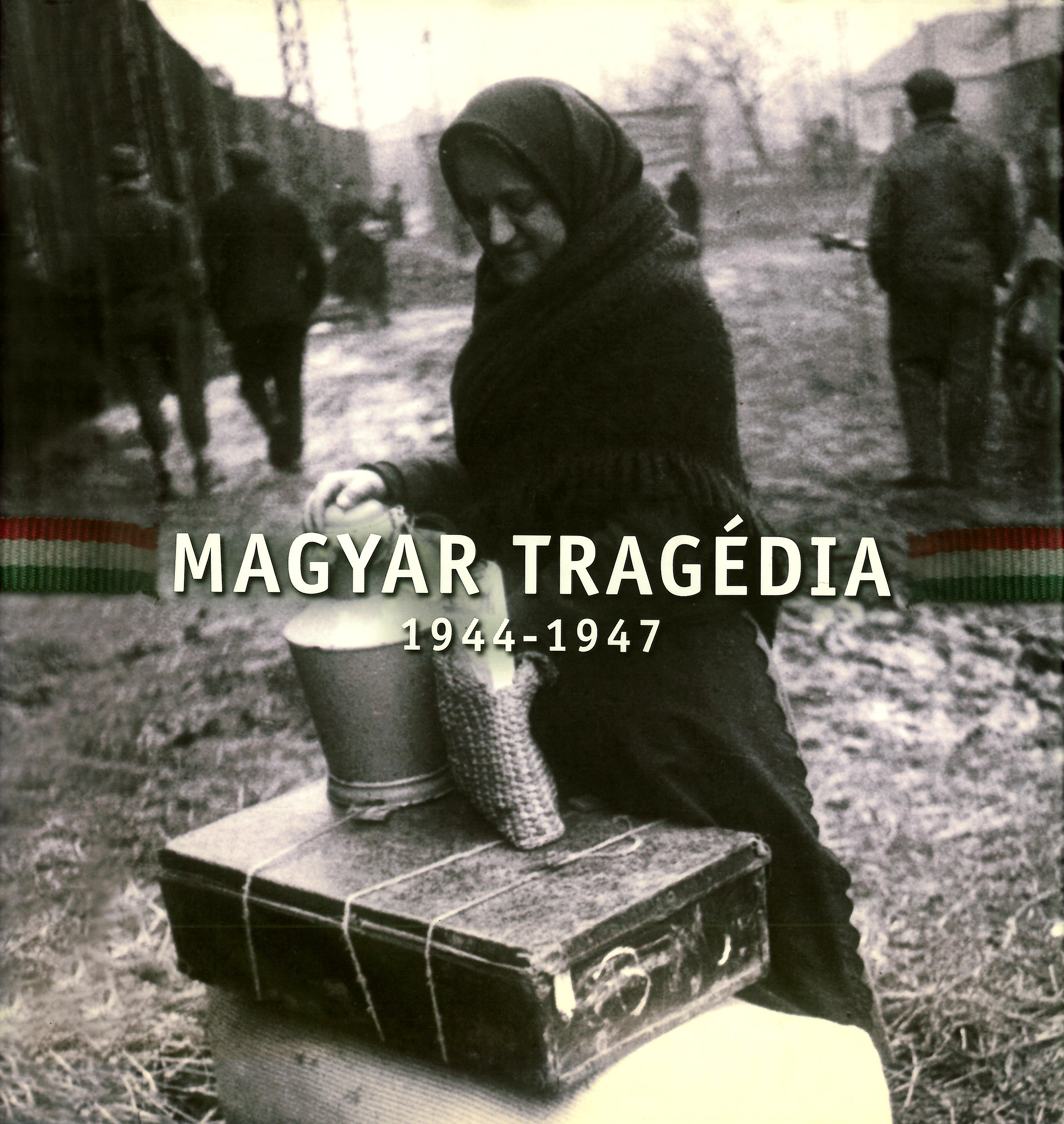 Magyar Tragédia – 1944–1947